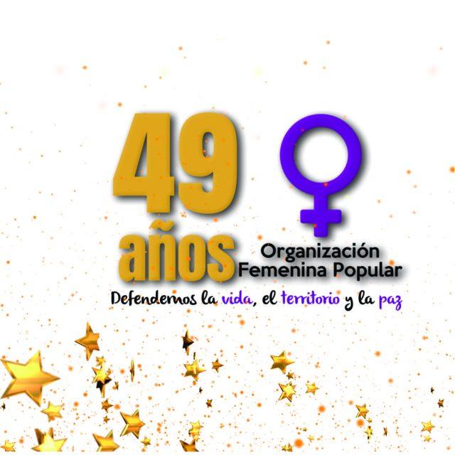 CONMEMORACIÓN DE LOS 49 AÑOS DEFENDIENDO LA VIDA, EL TERRITORIO Y LA PAZ - ORGANIZACIÓN FEMENINA POPULAR